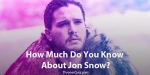 Jon Snow Quiz: Are You The Ultimate Fan? (2021)
