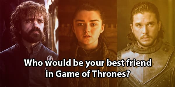 Who Would Be Your Best Friend In Game Of Thrones?
